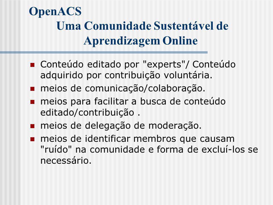 OpenACS Uma Comunidade Sustentável de Aprendizagem Online Conteúdo editado por experts / Conteúdo adquirido por contribuição voluntária.