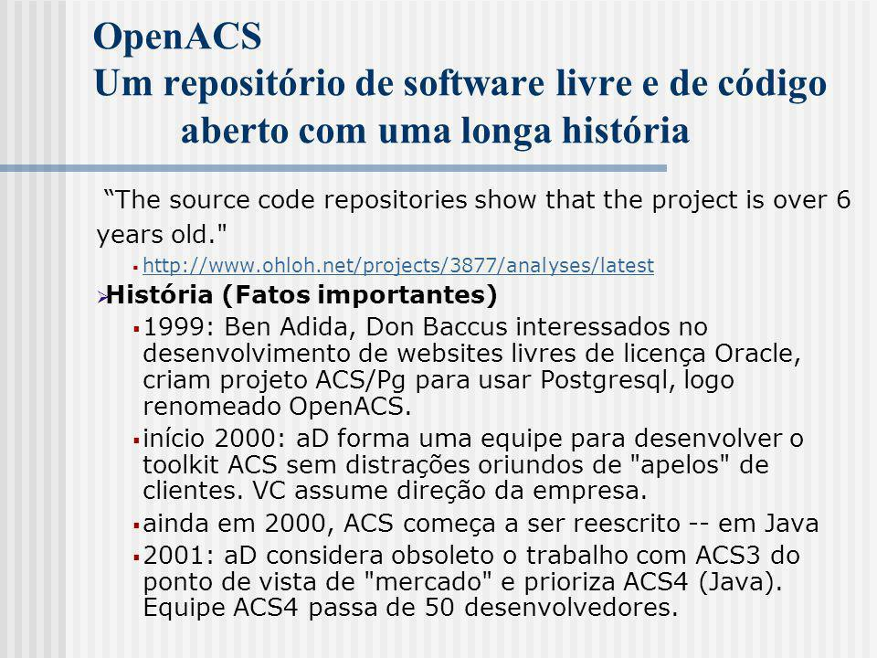 "OpenACS Um repositório de software livre e de código aberto com uma longa história ""The source code repositories show that the project is over 6 years"