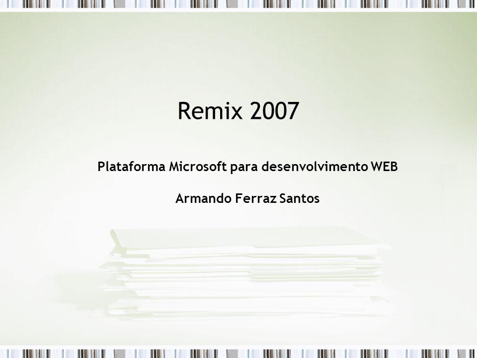 Remix 2007 Plataforma Microsoft para desenvolvimento WEB Armando Ferraz Santos