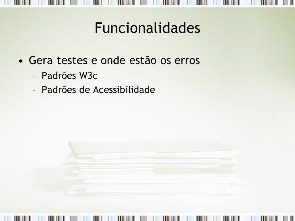 Funcionalidades Gera testes e onde estão os erros –Padrões W3c –Padrões de Acessibilidade