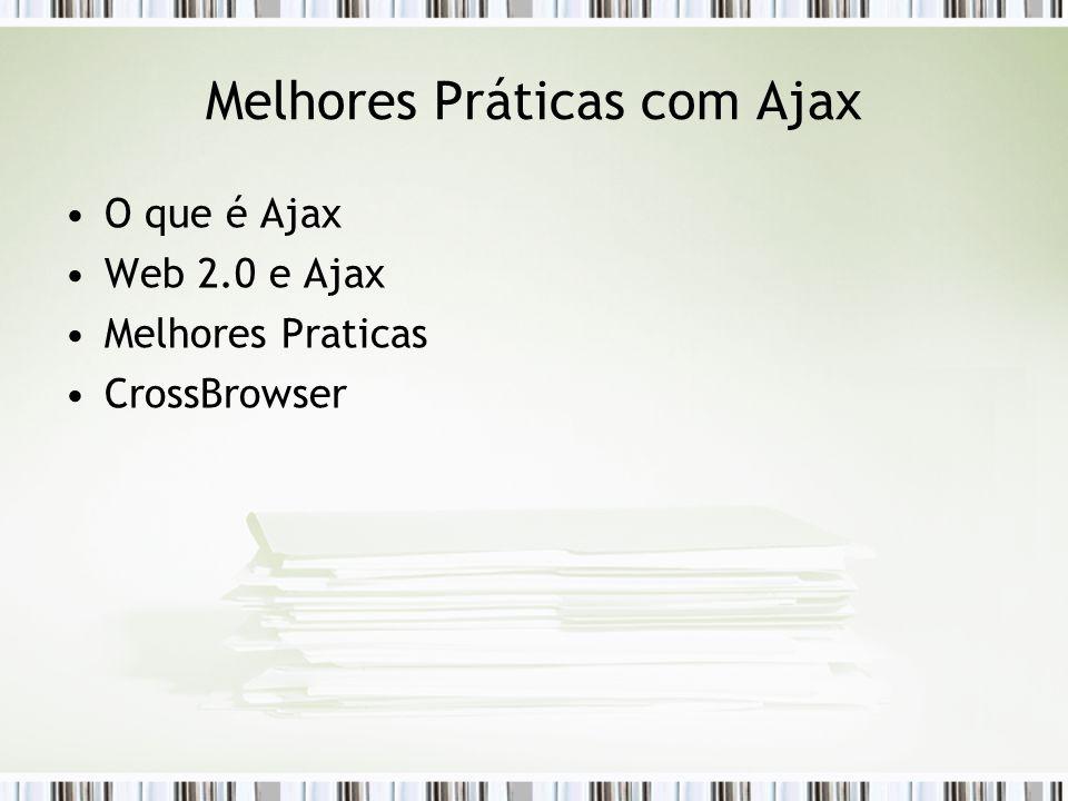 Melhores Práticas com Ajax O que é Ajax Web 2.0 e Ajax Melhores Praticas CrossBrowser