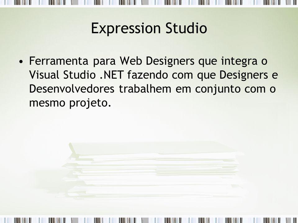 Expression Studio Ferramenta para Web Designers que integra o Visual Studio.NET fazendo com que Designers e Desenvolvedores trabalhem em conjunto com o mesmo projeto.
