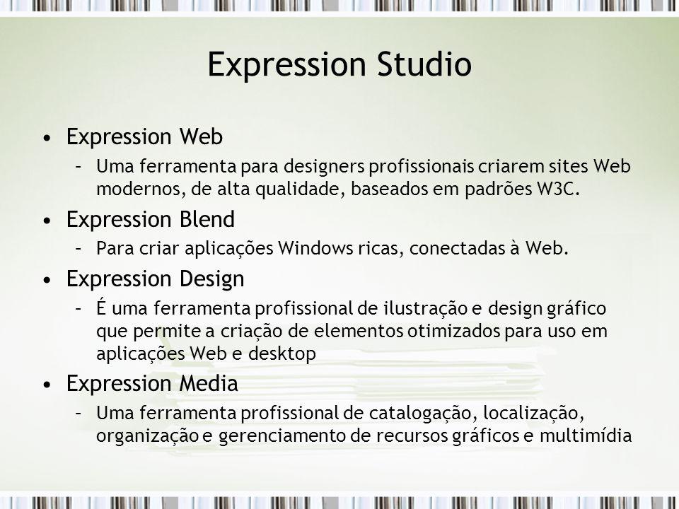 Expression Studio Expression Web –Uma ferramenta para designers profissionais criarem sites Web modernos, de alta qualidade, baseados em padrões W3C.