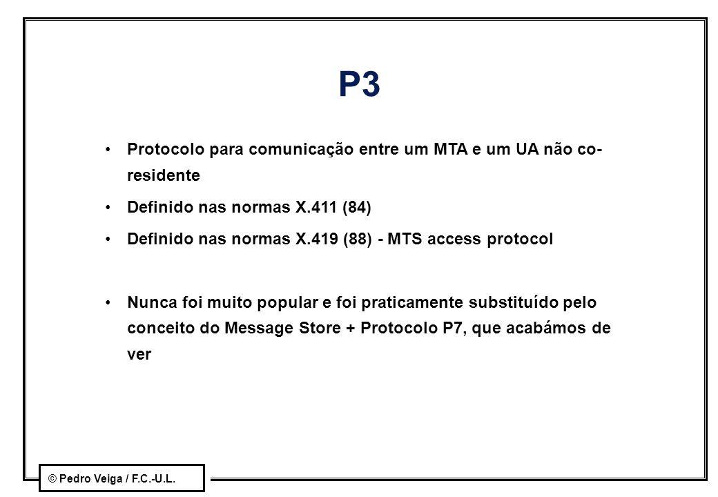 © Pedro Veiga / F.C.-U.L. P3 Protocolo para comunicação entre um MTA e um UA não co- residente Definido nas normas X.411 (84) Definido nas normas X.41