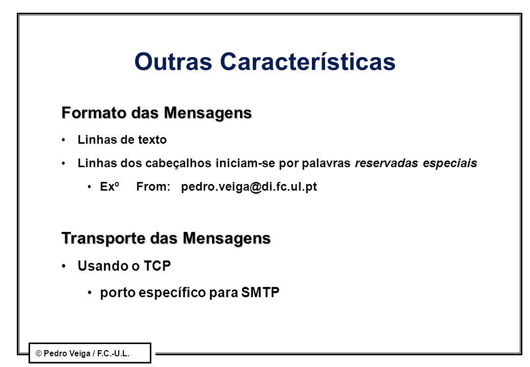 © Pedro Veiga / F.C.-U.L. Outras Características Formato das Mensagens Linhas de texto Linhas dos cabeçalhos iniciam-se por palavras reservadas especi