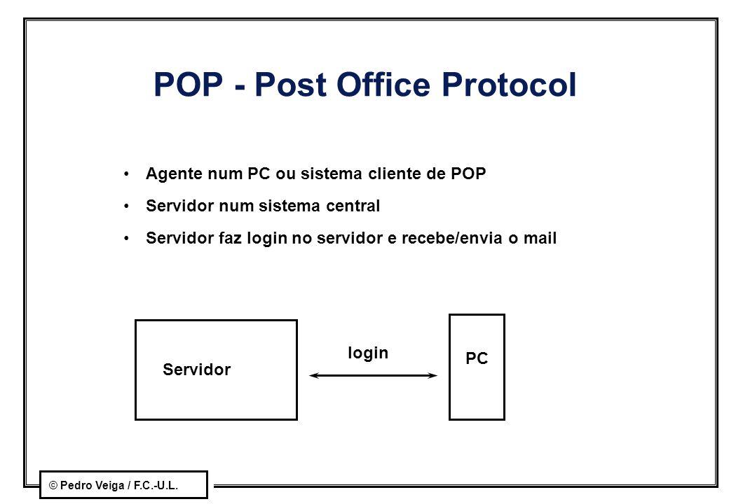 © Pedro Veiga / F.C.-U.L. POP - Post Office Protocol Agente num PC ou sistema cliente de POP Servidor num sistema central Servidor faz login no servid