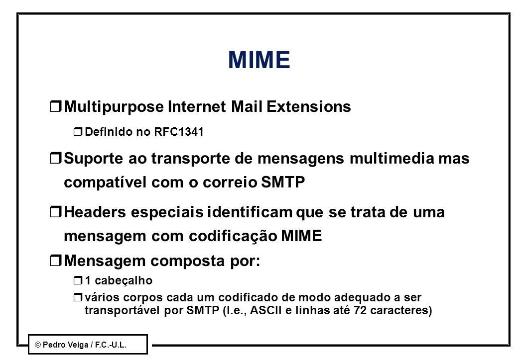© Pedro Veiga / F.C.-U.L. MIME rMultipurpose Internet Mail Extensions rDefinido no RFC1341 rSuporte ao transporte de mensagens multimedia mas compatív
