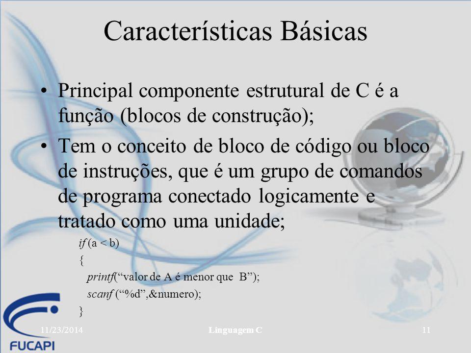 11/23/2014Linguagem C11 Características Básicas Principal componente estrutural de C é a função (blocos de construção); Tem o conceito de bloco de cód
