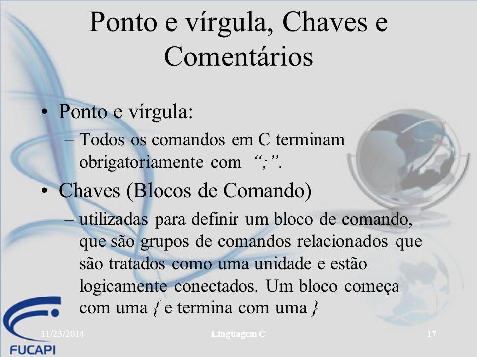 """11/23/2014Linguagem C17 Ponto e vírgula, Chaves e Comentários Ponto e vírgula: –Todos os comandos em C terminam obrigatoriamente com """";"""". Chaves (Bloc"""