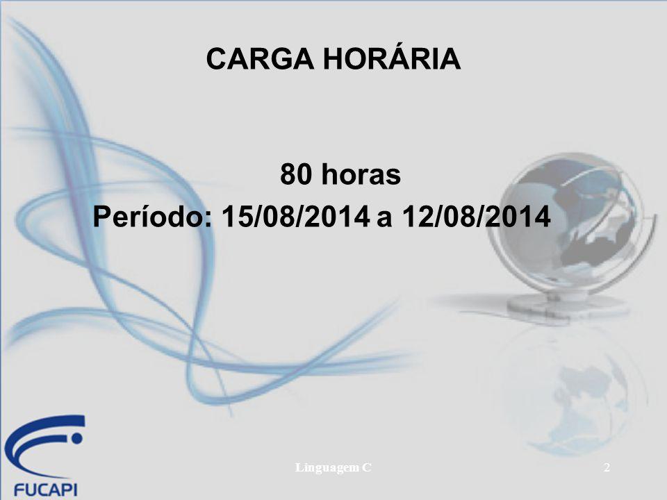 Linguagem C2 CARGA HORÁRIA 80 horas Período: 15/08/2014 a 12/08/2014
