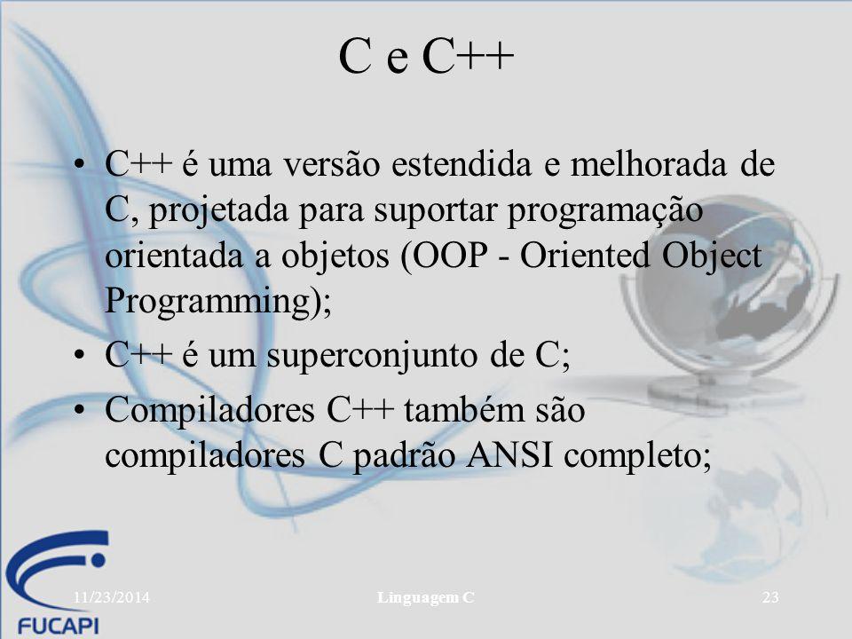 11/23/2014Linguagem C23 C e C++ C++ é uma versão estendida e melhorada de C, projetada para suportar programação orientada a objetos (OOP - Oriented O