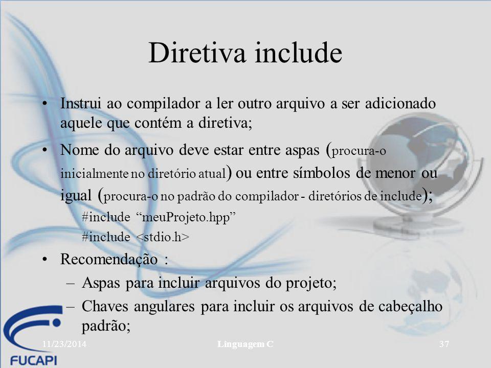 11/23/2014Linguagem C37 Diretiva include Instrui ao compilador a ler outro arquivo a ser adicionado aquele que contém a diretiva; Nome do arquivo deve