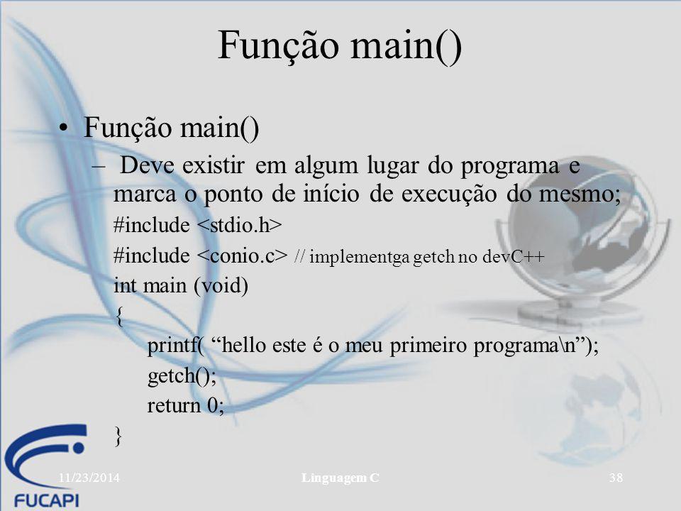 11/23/2014Linguagem C38 Função main() – Deve existir em algum lugar do programa e marca o ponto de início de execução do mesmo; #include #include // i