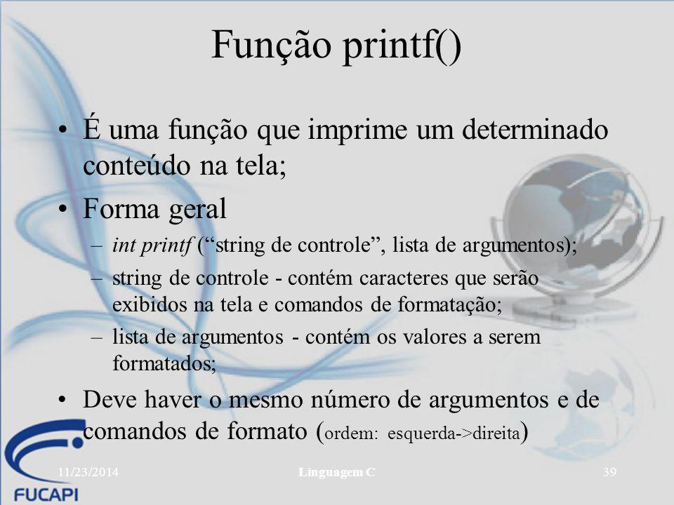 """11/23/2014Linguagem C39 Função printf() É uma função que imprime um determinado conteúdo na tela; Forma geral –int printf (""""string de controle"""", lista"""