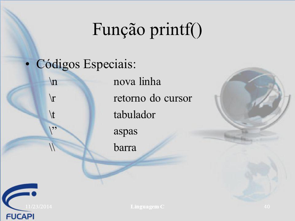 """11/23/2014Linguagem C40 Função printf() Códigos Especiais: \nnova linha \rretorno do cursor \ttabulador \""""aspas \\barra"""