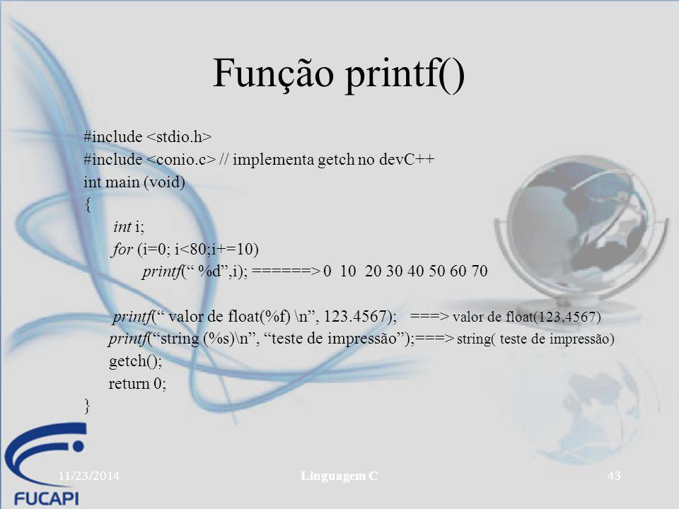 """11/23/2014Linguagem C43 Função printf() #include #include // implementa getch no devC++ int main (void) { int i; for (i=0; i<80;i+=10) printf("""" %d"""",i)"""
