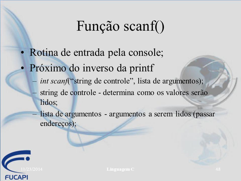 """11/23/2014Linguagem C48 Função scanf() Rotina de entrada pela console; Próximo do inverso da printf –int scanf(""""string de controle"""", lista de argument"""