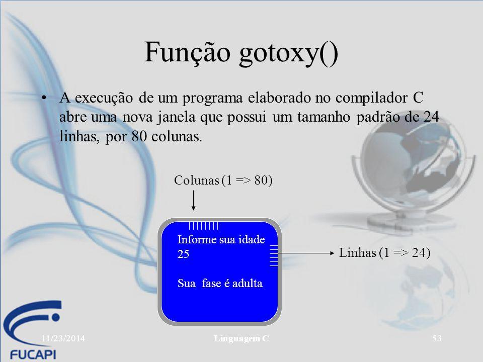 11/23/2014Linguagem C53 Função gotoxy() A execução de um programa elaborado no compilador C abre uma nova janela que possui um tamanho padrão de 24 li