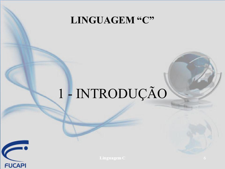 """Linguagem C6 LINGUAGEM """"C"""" 1 - INTRODUÇÃO"""