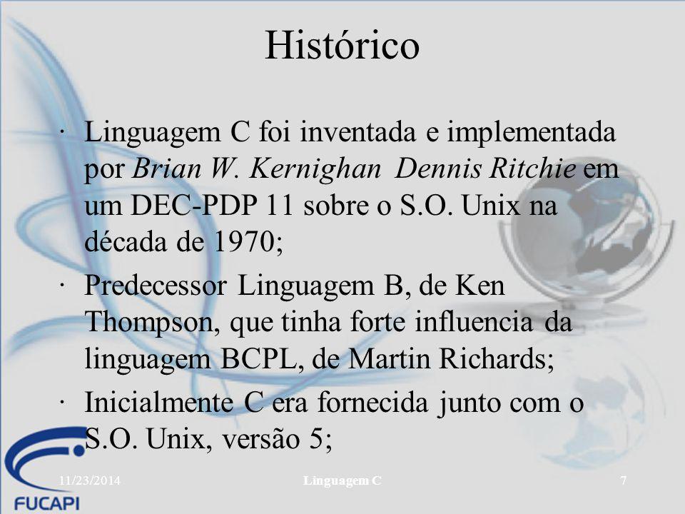 11/23/2014Linguagem C7 Histórico ·Linguagem C foi inventada e implementada por Brian W. Kernighan Dennis Ritchie em um DEC-PDP 11 sobre o S.O. Unix na