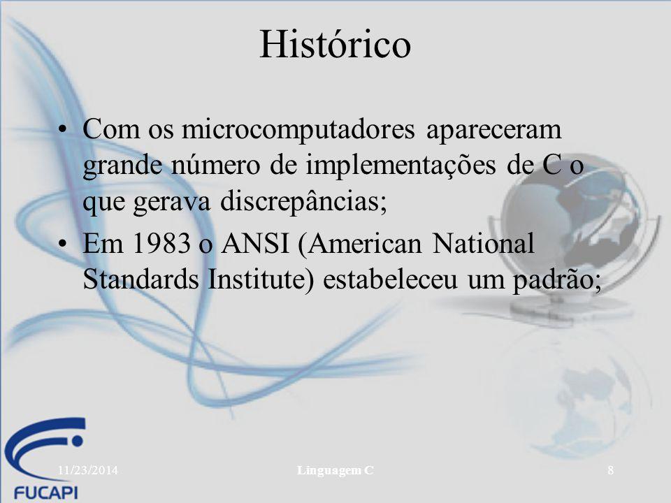 11/23/2014Linguagem C8 Histórico Com os microcomputadores apareceram grande número de implementações de C o que gerava discrepâncias; Em 1983 o ANSI (