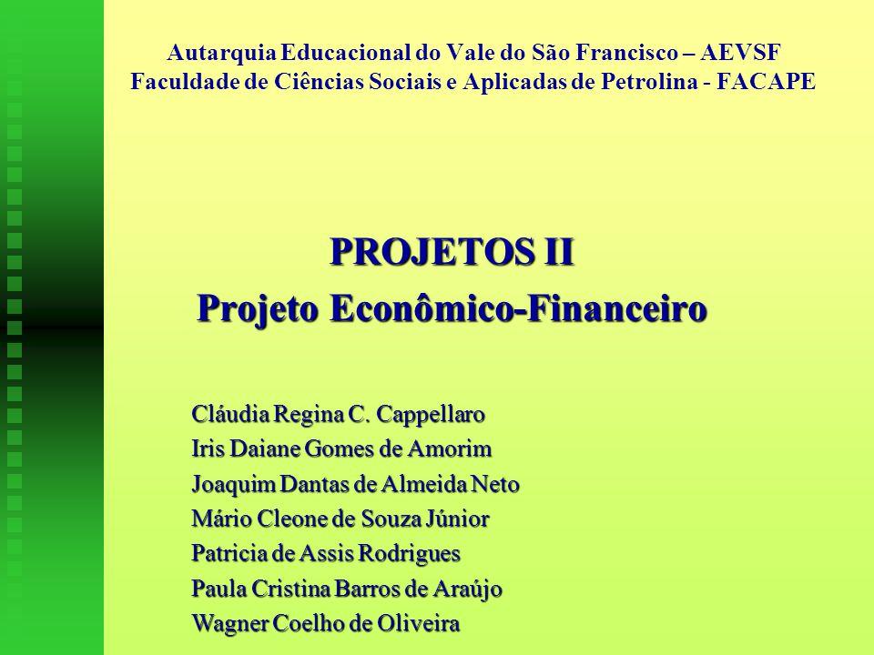 Autarquia Educacional do Vale do São Francisco – AEVSF Faculdade de Ciências Sociais e Aplicadas de Petrolina - FACAPE PROJETOS II Projeto Econômico-Financeiro Cláudia Regina C.