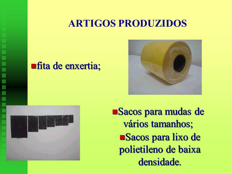 fita de enxertia; fita de enxertia; ARTIGOS PRODUZIDOS Sacos para mudas de vários tamanhos; Sacos para mudas de vários tamanhos; Sacos para lixo de polietileno de baixa densidade.