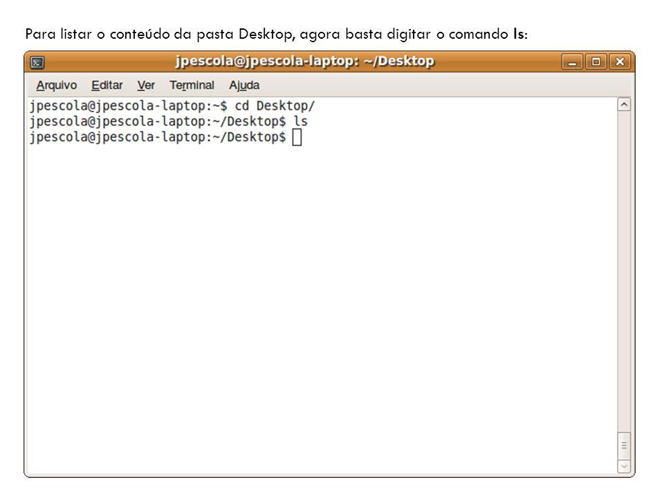 Para listar o conteúdo da pasta Desktop, agora basta digitar o comando ls: