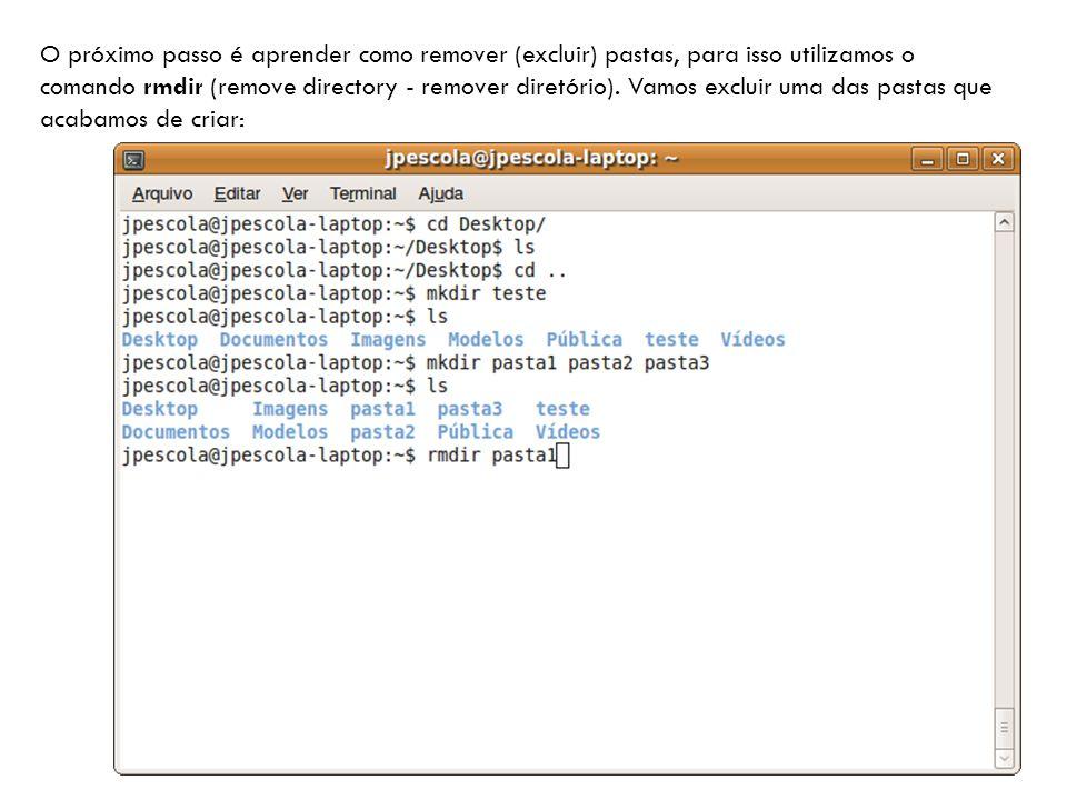 O próximo passo é aprender como remover (excluir) pastas, para isso utilizamos o comando rmdir (remove directory - remover diretório).