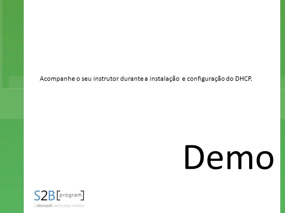 Demo Acompanhe o seu instrutor durante a instalação e configuração do DHCP.