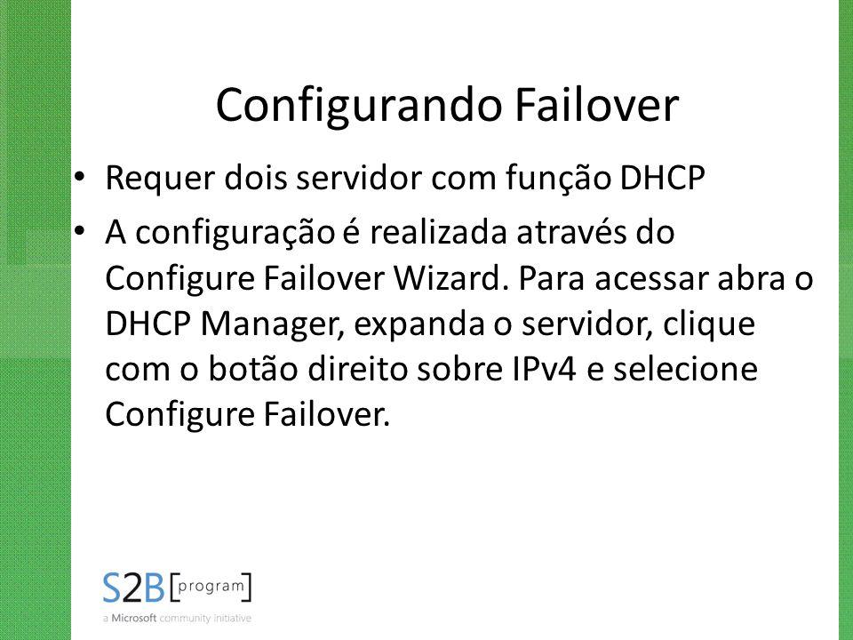 Configurando Failover Requer dois servidor com função DHCP A configuração é realizada através do Configure Failover Wizard. Para acessar abra o DHCP M