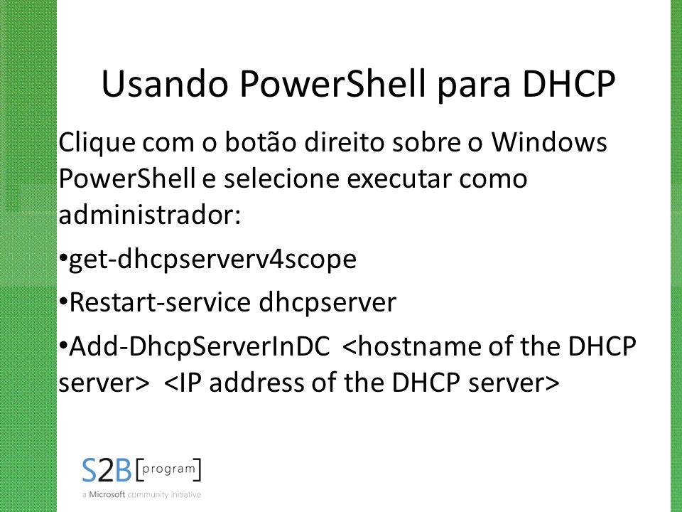 Usando PowerShell para DHCP Clique com o botão direito sobre o Windows PowerShell e selecione executar como administrador: get-dhcpserverv4scope Resta