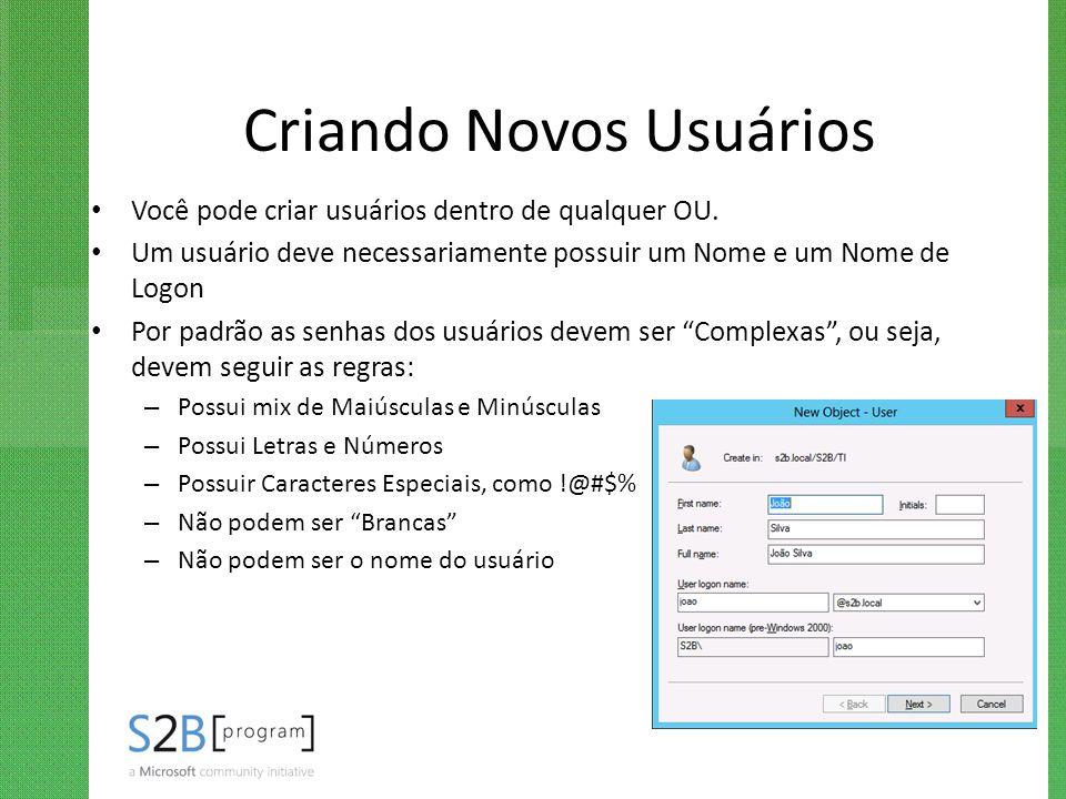 Criando Novos Usuários Você pode criar usuários dentro de qualquer OU. Um usuário deve necessariamente possuir um Nome e um Nome de Logon Por padrão a