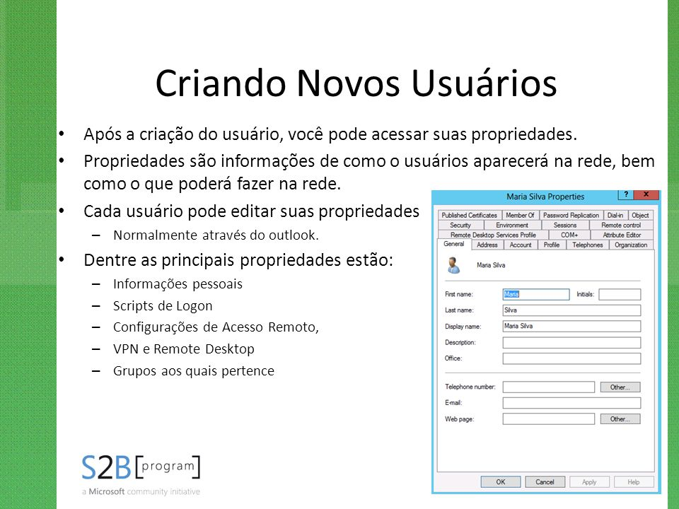 Criando Novos Usuários Após a criação do usuário, você pode acessar suas propriedades. Propriedades são informações de como o usuários aparecerá na re