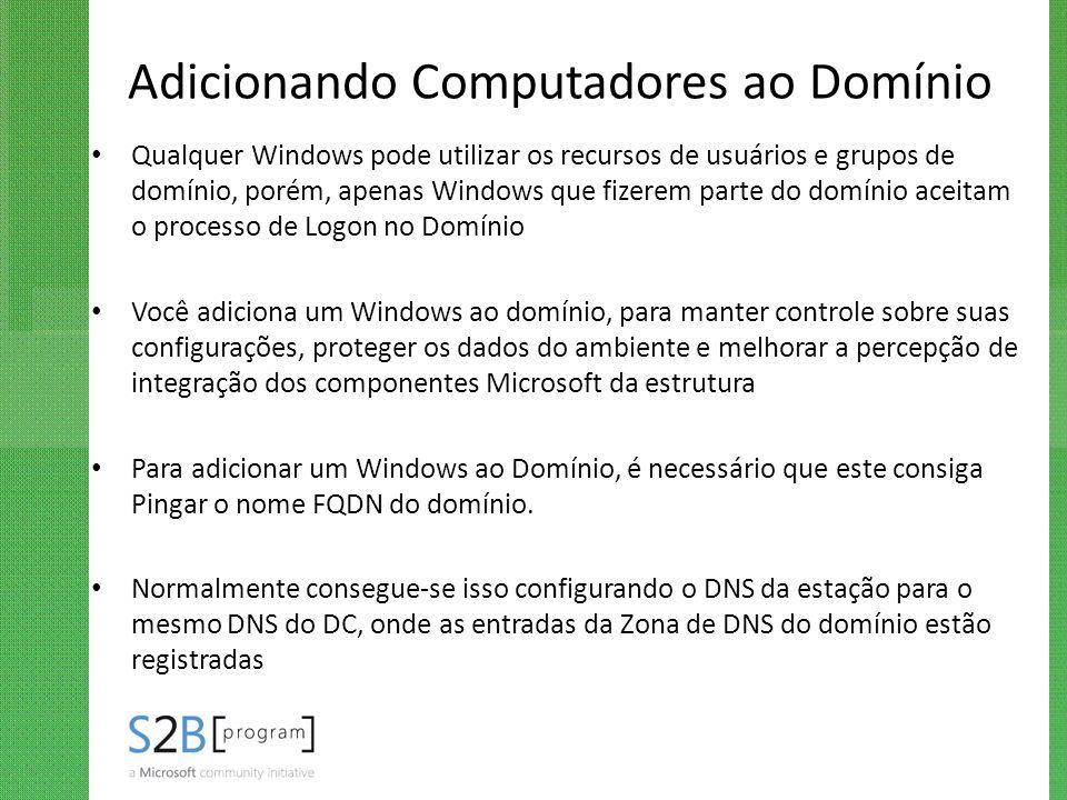 Adicionando Computadores ao Domínio Qualquer Windows pode utilizar os recursos de usuários e grupos de domínio, porém, apenas Windows que fizerem part
