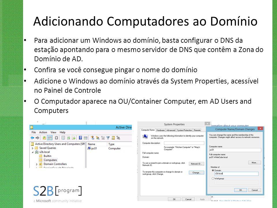 Adicionando Computadores ao Domínio Para adicionar um Windows ao domínio, basta configurar o DNS da estação apontando para o mesmo servidor de DNS que
