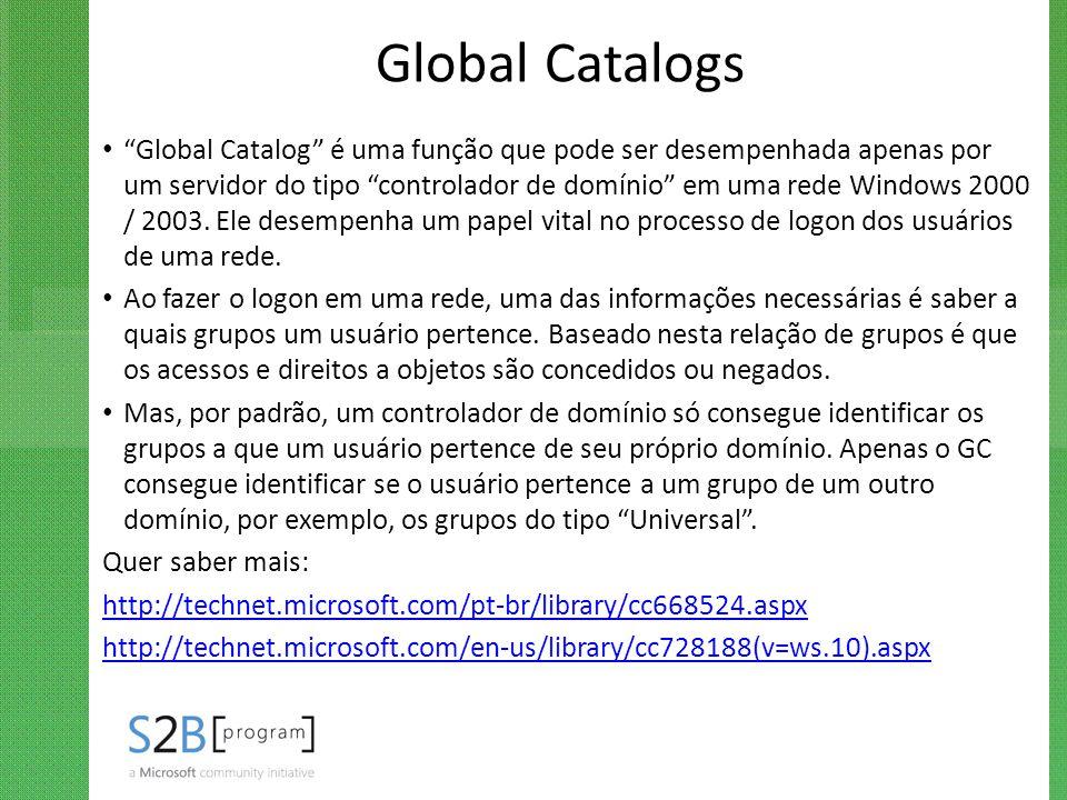 """Global Catalogs """"Global Catalog"""" é uma função que pode ser desempenhada apenas por um servidor do tipo """"controlador de domínio"""" em uma rede Windows 20"""