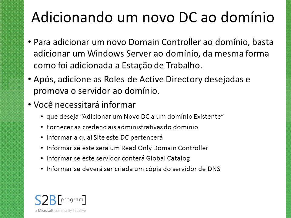 Adicionando um novo DC ao domínio Para adicionar um novo Domain Controller ao domínio, basta adicionar um Windows Server ao domínio, da mesma forma co