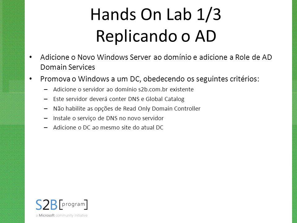 Hands On Lab 1/3 Replicando o AD Adicione o Novo Windows Server ao domínio e adicione a Role de AD Domain Services Promova o Windows a um DC, obedecen