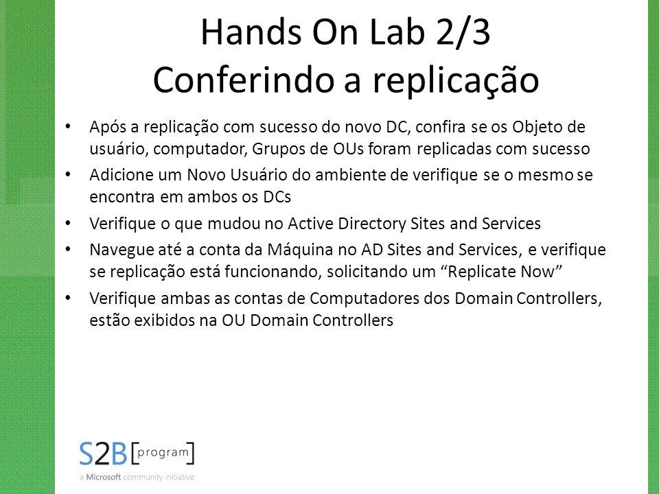 Hands On Lab 2/3 Conferindo a replicação Após a replicação com sucesso do novo DC, confira se os Objeto de usuário, computador, Grupos de OUs foram re