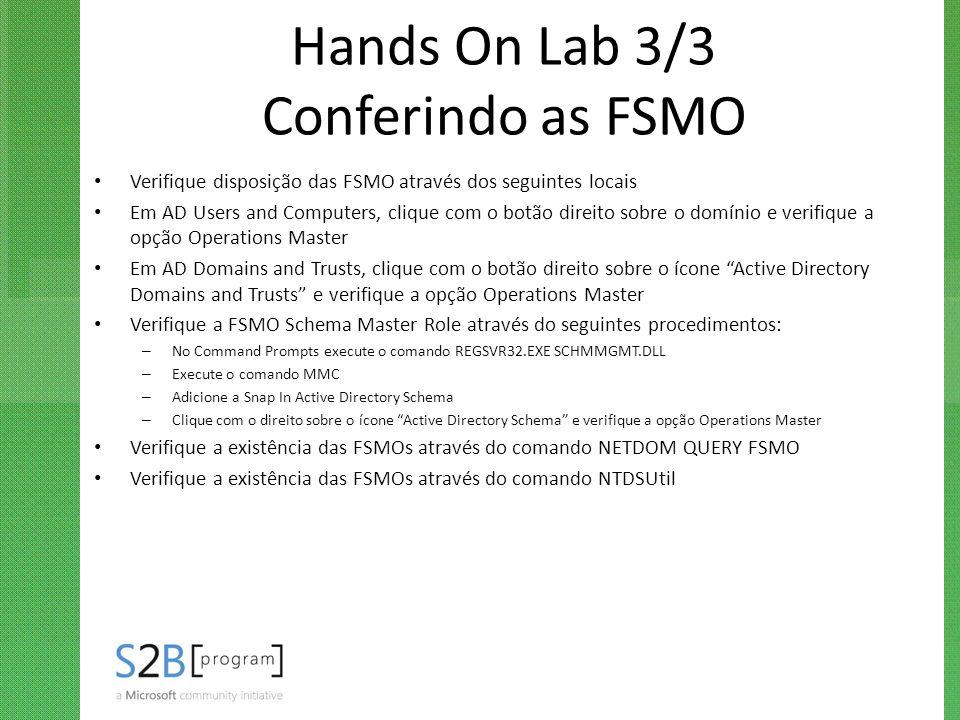 Hands On Lab 3/3 Conferindo as FSMO Verifique disposição das FSMO através dos seguintes locais Em AD Users and Computers, clique com o botão direito s