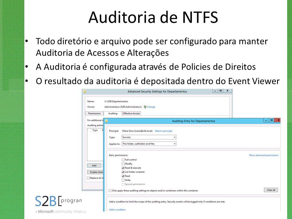 Auditoria de NTFS Todo diretório e arquivo pode ser configurado para manter Auditoria de Acessos e Alterações A Auditoria é configurada através de Pol