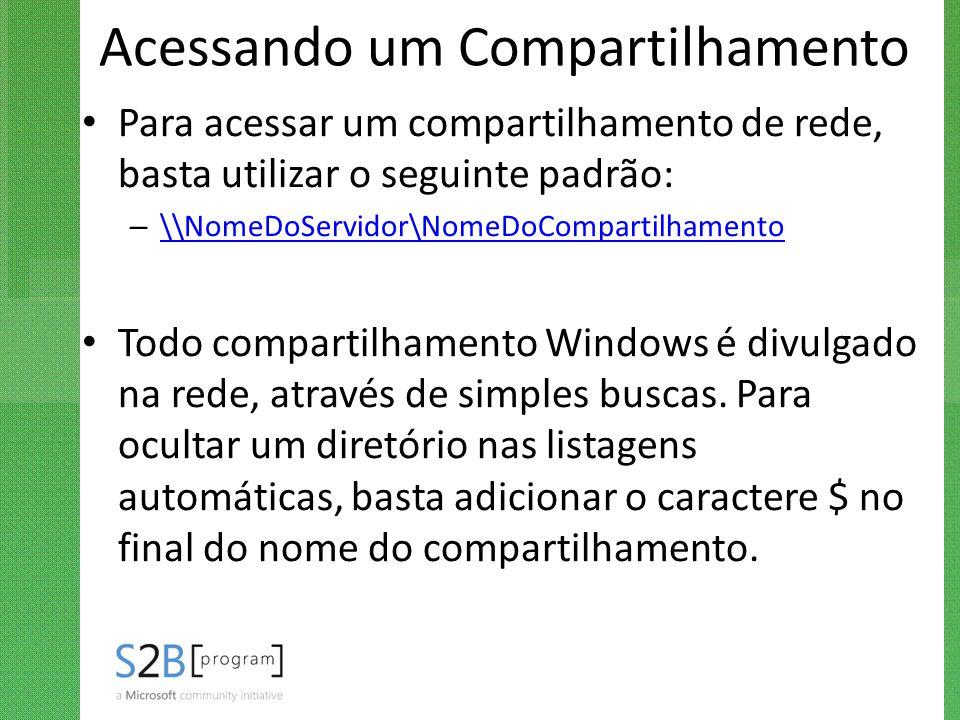 Acessando um Compartilhamento Para acessar um compartilhamento de rede, basta utilizar o seguinte padrão: – \\NomeDoServidor\NomeDoCompartilhamento \\