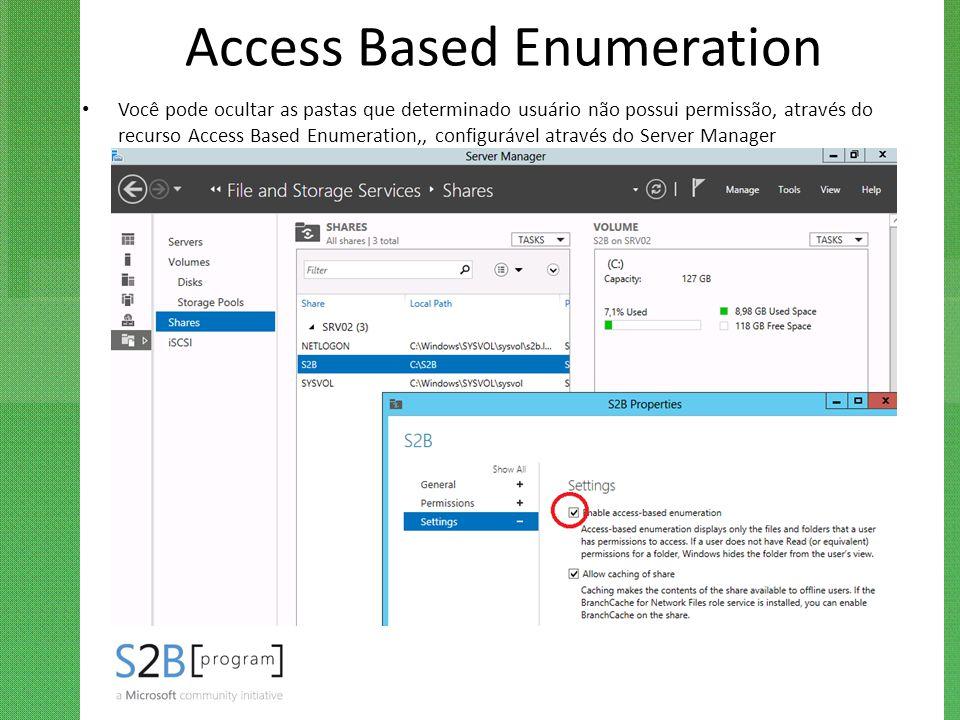 Access Based Enumeration Você pode ocultar as pastas que determinado usuário não possui permissão, através do recurso Access Based Enumeration,, confi