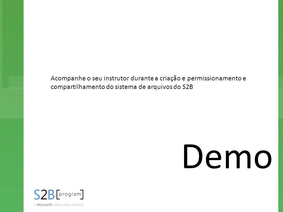 Demo Acompanhe o seu instrutor durante a criação e permissionamento e compartilhamento do sistema de arquivos do S2B
