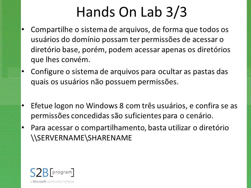 Hands On Lab 3/3 Compartilhe o sistema de arquivos, de forma que todos os usuários do domínio possam ter permissões de acessar o diretório base, porém