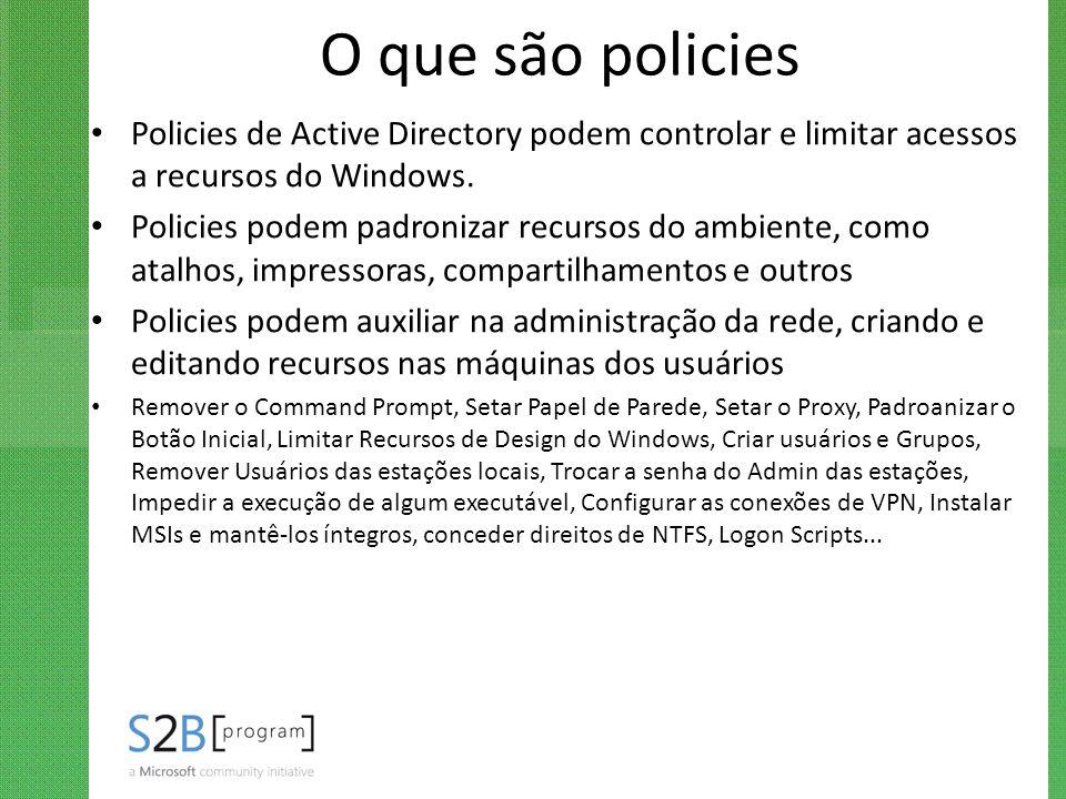 O que são policies Policies de Active Directory podem controlar e limitar acessos a recursos do Windows. Policies podem padronizar recursos do ambient