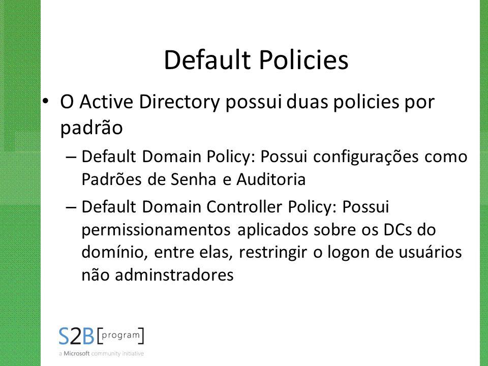 Default Policies O Active Directory possui duas policies por padrão – Default Domain Policy: Possui configurações como Padrões de Senha e Auditoria –