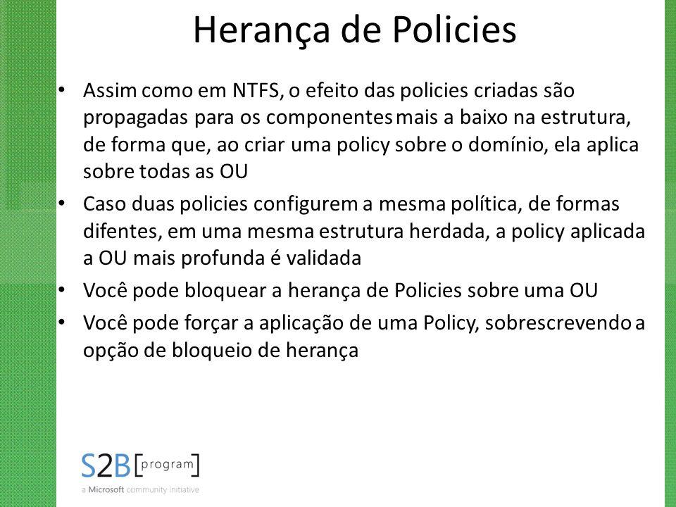 Herança de Policies Assim como em NTFS, o efeito das policies criadas são propagadas para os componentes mais a baixo na estrutura, de forma que, ao c