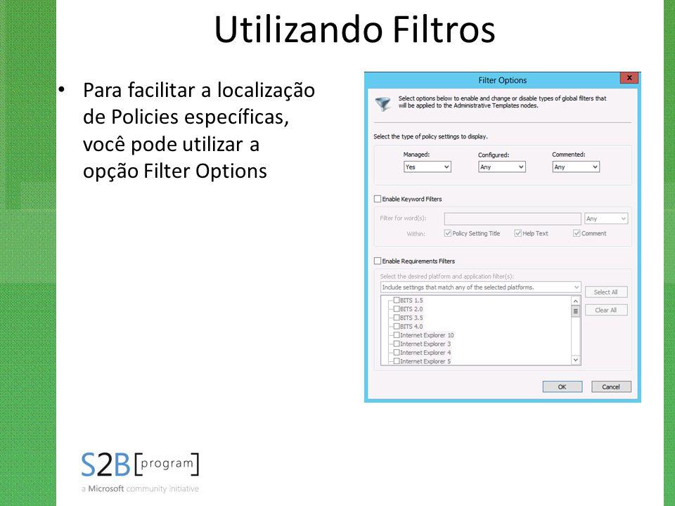 Utilizando Filtros Para facilitar a localização de Policies específicas, você pode utilizar a opção Filter Options